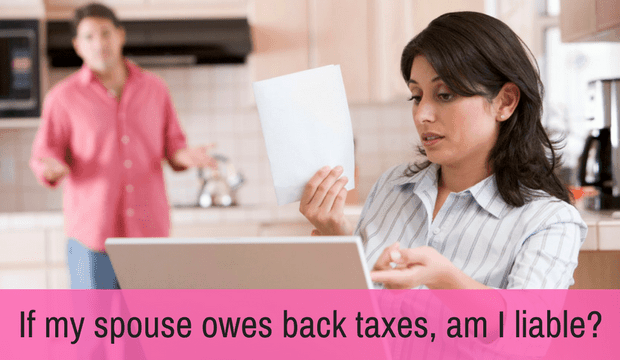 If my spouse owes back taxes, am I liable?