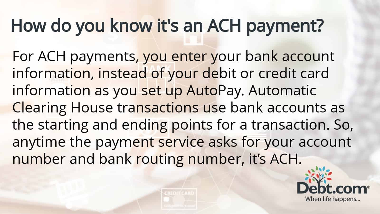 How do you know it's an ACH payment? Anytime the payment service asks for your account and bank routing number