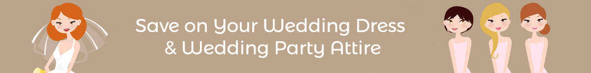 Save on Your Wedding Dress & Wedding Party Attire