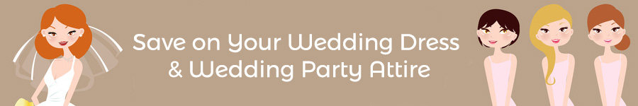 Save on Your Wedding Dress & Wedding Party Attire