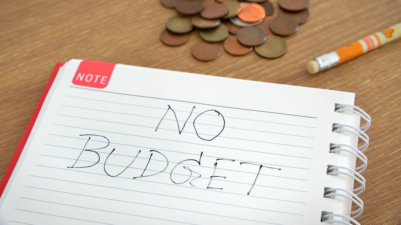You have no budget